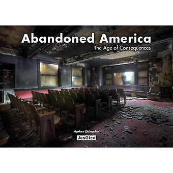 Abandoned America - The Age of Consequences by Christopher Matthew - 9