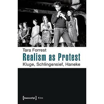 Realism as Protest - Kluge - Schlingensief - Haneke by Tara Forrest -