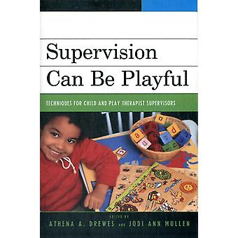 Supervision Can Be Playful: Techniques for Child and Play Therapist Supervisors (Paperback) by Drewes Athena A. Mullen Jodi Ann Bratton Sue C. Ceballos Peggy Crenshaw David A. Dagirmanjian Judith M. Drewes Athena A. Echterling Lennis G. Fiorini Jody J. Frick-Helms Sandra B.