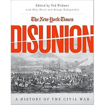 The New York Times' Disunion - A History of the Civil War by George Ka