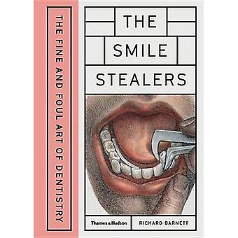 The Smile Stealers - The Fine and Foul Art of Dentistry by Richard Bar