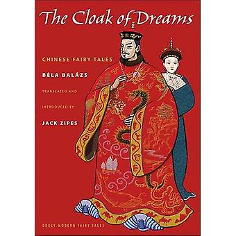 The Cloak of Dreams - Chinese Fairy Tales by Bela Balazs - Jack David