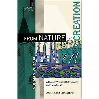 From Nature to Creation - A Christian Vision for Understanding and Lov