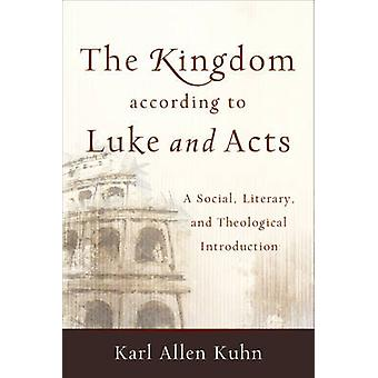 The Kingdom According to Luke and Acts - A Social - Literary - and The
