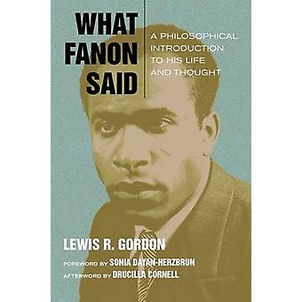 What Fanon Said - A Philosophical Introduction to His Life and Thought