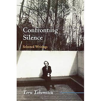 Confronting Silence - Selected Writings by Taoru Takemitsu - Yoshiko K