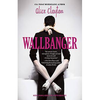 Wallbanger door Alice Clayton - 9781476741185 boek