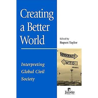 Creating a Better World - Interpreting Global Civil Society by Rupert