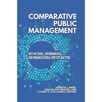Comparative Public Management - Why National - Environmental - and Org
