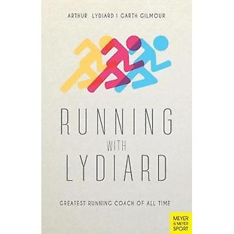Running with Lydiard - Greatest Running Coach of All Time - 9781782551