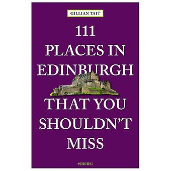 111 Places in Edinburgh That You Must Not Miss by Gillian Tait - 9783
