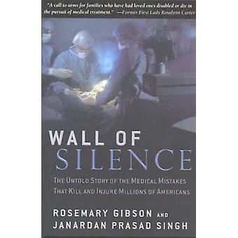 Wall of Silence - The Untold Story of the Medical Mistakes That Kill a