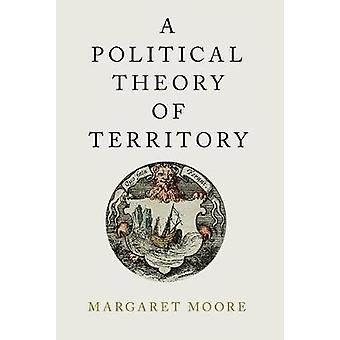 A Political Theory of Territory by Margaret Moore - 9780190845797 Book