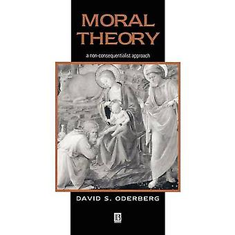 Moral Theory - A Non-consequentialist Approach by David S. Oderberg -