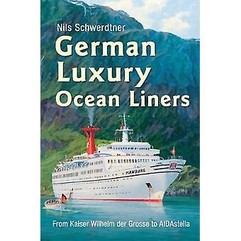 Tysk luksus Ocean Liners - fra Kaiser Wilhelm Der Grosse til Aidaste