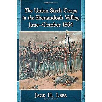The Union Sixth Corps in the Shenandoah Valley, June-October 1864
