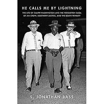 He Calls Me by Lightning: The�Life of Caliph Washington and�the Forgotten Saga of Jim�Crow, Southern Justice, and�the Death Penalty