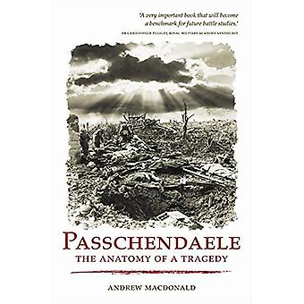 Passchendaele: The Anatomy Of A Tragedy