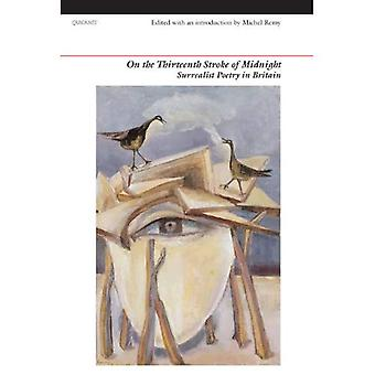 On the Thirteenth Stroke of Midnight: Surrealist Poetry in Britain