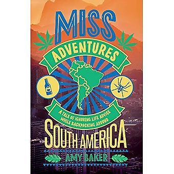 Miss-aventures: Un conte d'ignorer les conseils de vie tout en randonnée autour de l'Amérique du Sud