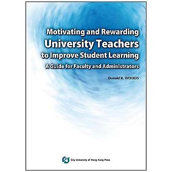 Motivating and Rewarding University Teachers to Improve Student Learning: A Guide for Faculty and Administrators