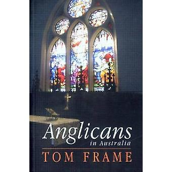 Anglicans in Australia by Tom Frame - 9780868408309 Book