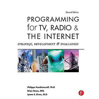 Programming for TV Radio and the Internet Strategy Development and Evaluation by Perebinossoff & Philippe