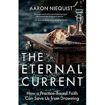 The Eternal Current: How a� Practice-Based Faith Can Save Us from Drowning
