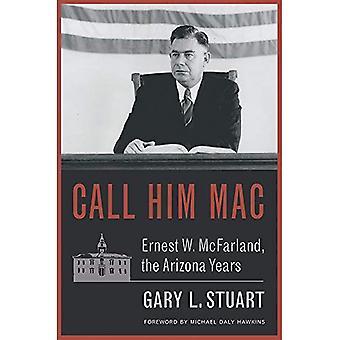 Call Him Mac: Ernest W. McFarland, the Arizona Years