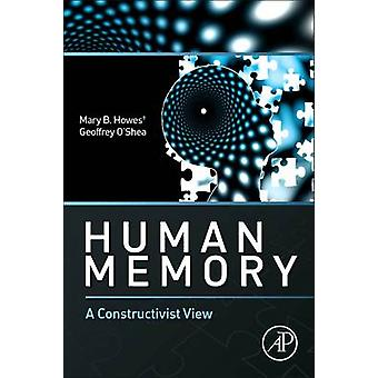 Human Memory A Constructivist View by Howes & Mary B.