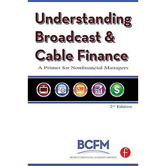 Understanding Broadcast and Cable Finance A Primer for the NonFinancial Manager by McDowell & Walter