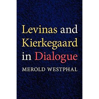 Levinas and Kierkegaard in Dialogue by Westphal & Merold E.