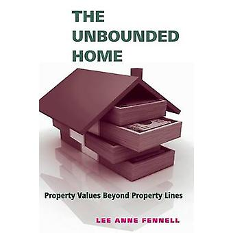 The Unbounded Home Property Values Beyond Property Lines by Fennell & Lee Anne