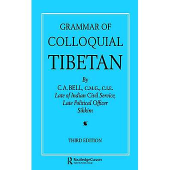 Grammar of Colloquial Tibetan by Bell & Charles Alfred