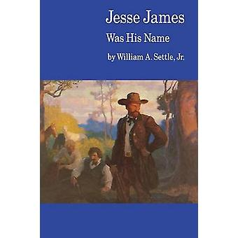 Jesse James Was His Name Or Fact and Fiction Concerning the Careers of the Notorious James Brothers of Missouri by Settle & William A.