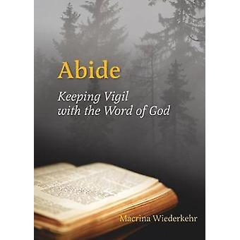 Abide Keeping Vigil with the Word of God by Wiederkehr & Macrina
