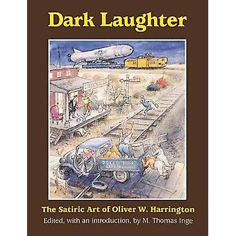 Dark Laughter The Satiric Art of Oliver W. Harrington by Inge & M. Thomas