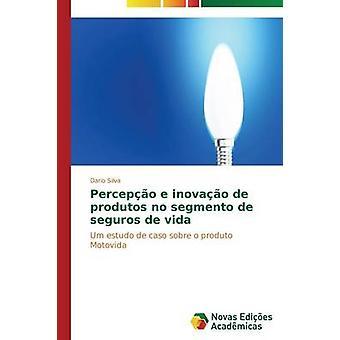 Percepo e Inovao de Produtos keine Segmento de Seguros de Vida von Dario Silva