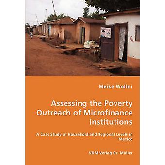 Beoordeling van de reikwijdte van de armoede van microfinanciering instellingen A Case Study op huishouden en regionaal niveau in Mexico door Wollni & Meike