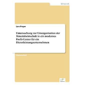 Untersuchung zur Umorganisation der Materialwirtschaft dans ein modernes ProfitCenter fr ein Dienstleistungsunternehmen par Freyer & Lars