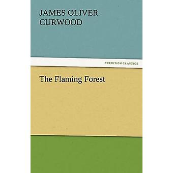The Flaming Forest by Curwood & James Oliver