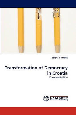 Transformation of Democracy in Croatia by Gurdulic & Jelena