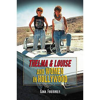-Thelma and Louise - and Women in Hollywood by Gina Fournier - 9780786