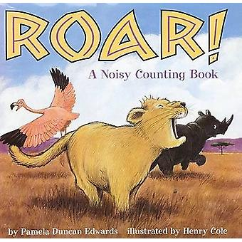 Roar - A Noisy Counting Book by Pamela Duncan Edwards - Henry Cole - 9