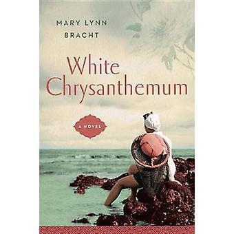 White Chrysanthemum by Mary Lynn Bracht - 9780735214439 Book