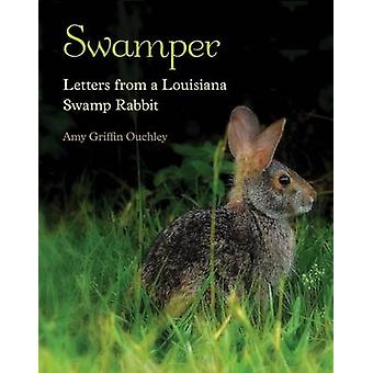 Swamper - Letters from a Louisiana Swamp Rabbit by Amy Griffin Ouchley