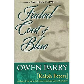 Faded Coat of Blue by Owen Parry - Ralph Peters - 9780811711319 Book