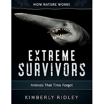 Extreme Survivors - Animals That Time Forgot by Kimberly Ridley - 9780