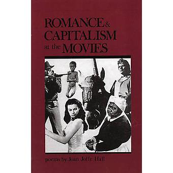 Romance and Capitalism at the Movies by Joan Joffe Hall - 97809140865