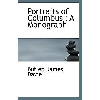 Portraits of Columbus - A Monograph by Butler James Davie - 9781113320